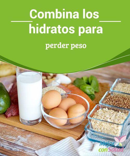 Combina Los Hidratos Para Perder Peso Mejor Con Salud Te Para Bajar De Peso Perder Peso Alimentos Para Adelgazar
