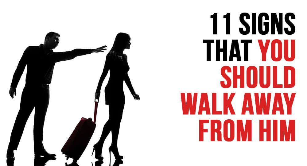 11 Signs That You Should Walk Away From Him | Relationship