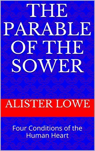 The Parable of the Sower: Four Conditions of the Human Heart by Alister Lowe http://www.amazon.com/dp/B010CG7932/ref=cm_sw_r_pi_dp_A8OJvb0ZEHG8G