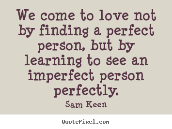 We Love To Come By Finding The Perfect Person Not   Finding Love And Life  Partner
