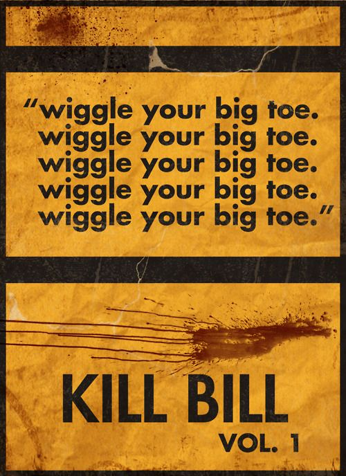 Wiggle your big toe - Celebrating 10 Years of Kills https://www.facebook.com/KillBillMovie