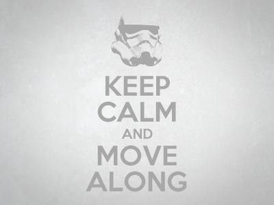 Keep Calm and Move Along