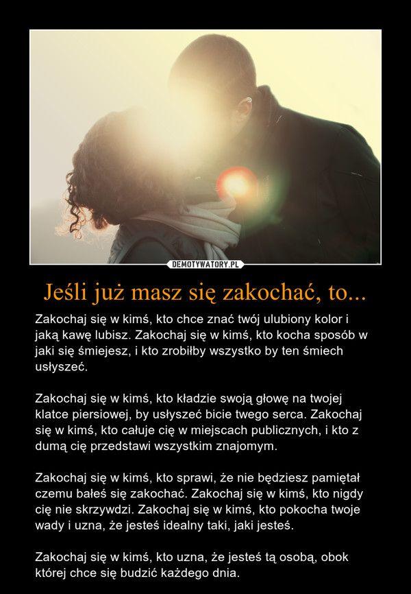 Jesli Juz Masz Sie Zakochac To Inspirational Words Inspirational Quotes Quotations