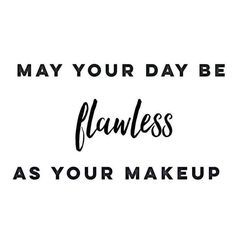 As Flawless As Make Up Beautiful Words Beauty Quotes Makeup