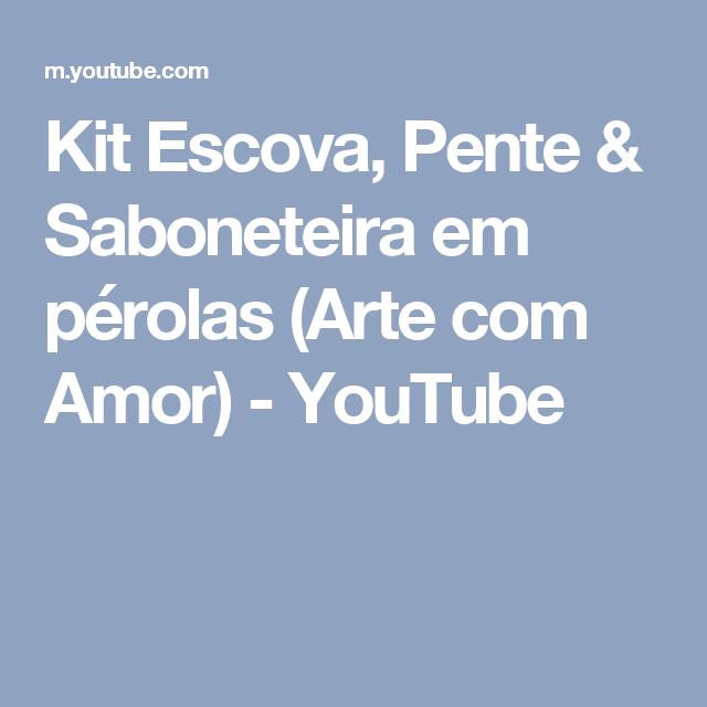 Kit Escova, Pente & Saboneteira em pérolas (Arte com Amor) - YouTube