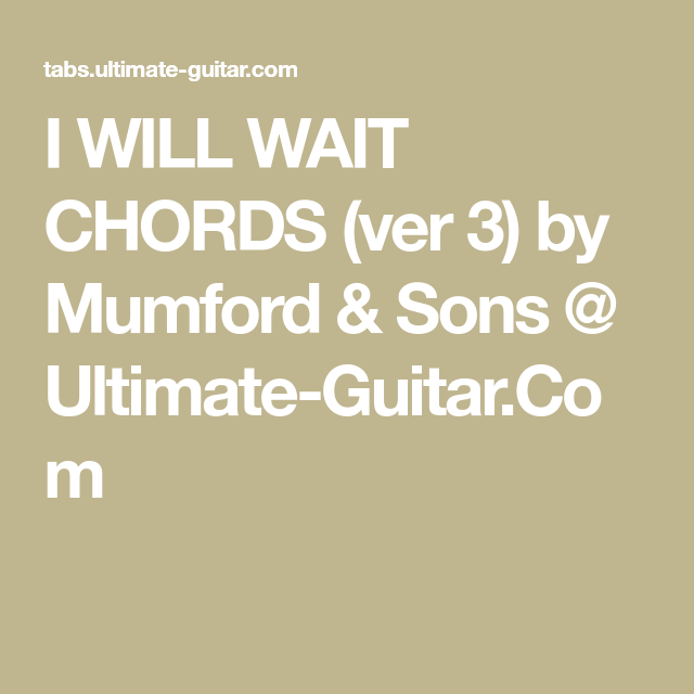I WILL WAIT CHORDS (ver 3) by Mumford & Sons @ Ultimate-Guitar.Com ...