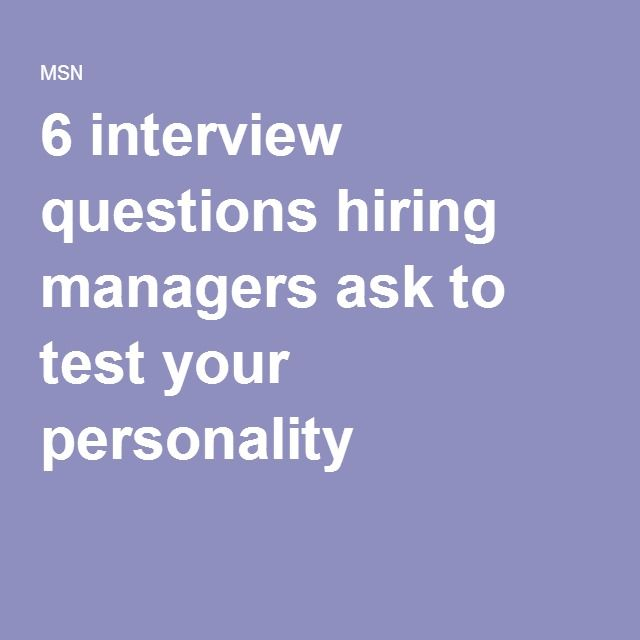 6 interview questions hiring managers ask to test your personality