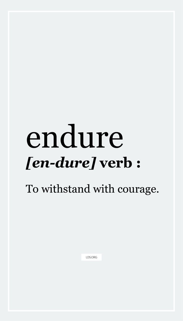 Quotes Definition What Does It Mean To Endure I Love This Definition To Withstand