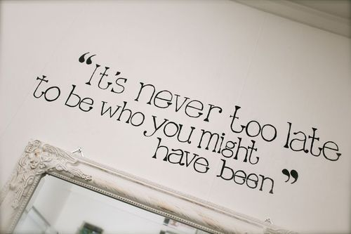 Its Never Too Late To Be Who You Might Have Been Advice Quotes