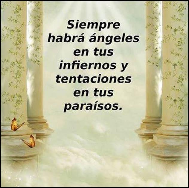 Siempre habrá ángeles en tus infiernos y tentaciones en tus paraísos.