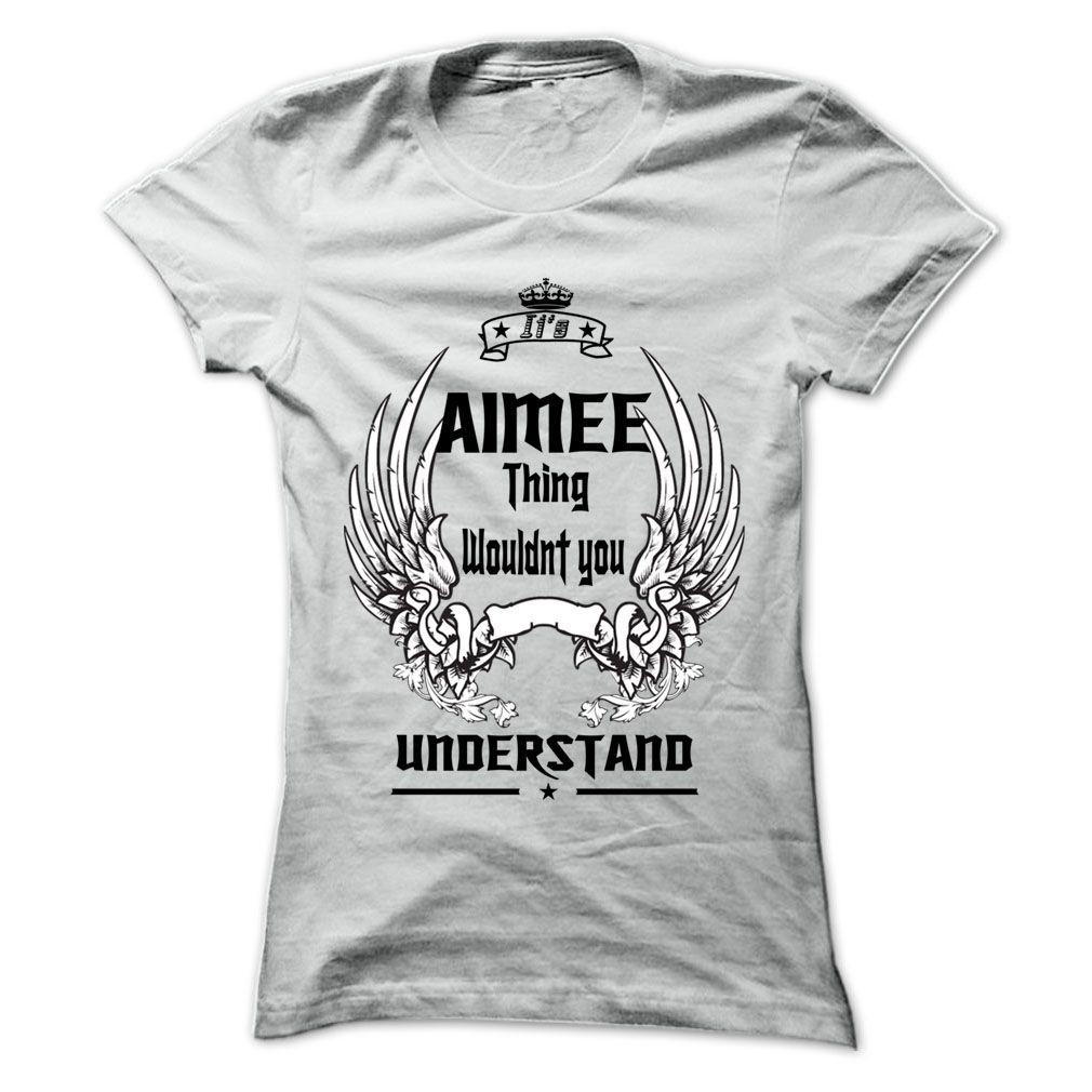 Is AIMEE Thing - 999 Cool Name Shirt ! T Shirts, Hoodies. Check ...