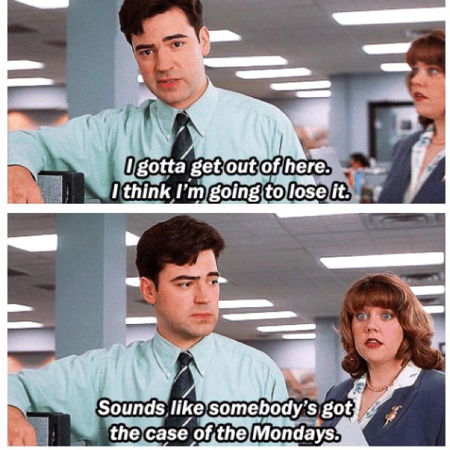 Someone S Got A Case Of The Mondays Classic Movie Quotes Office Space Movie Work Quotes Funny
