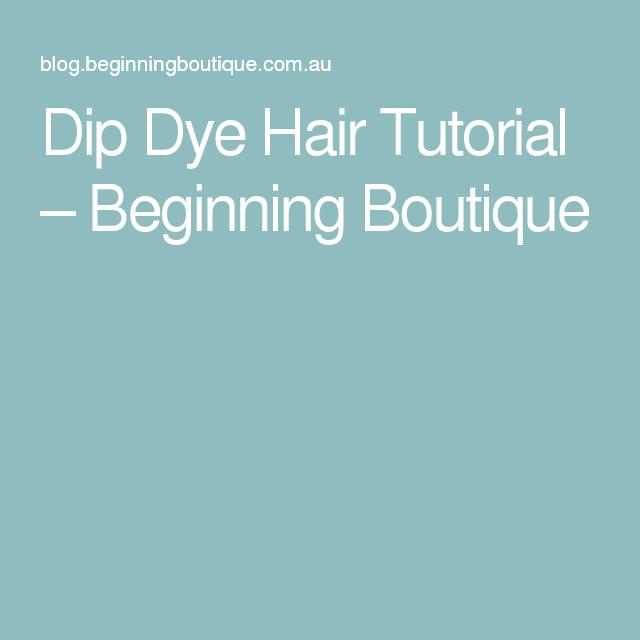 Dip Dye Hair Tutorial – Beginning Boutique