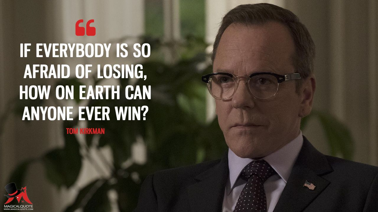 tom kirkman if everybody is so afraid of losing how on earth can