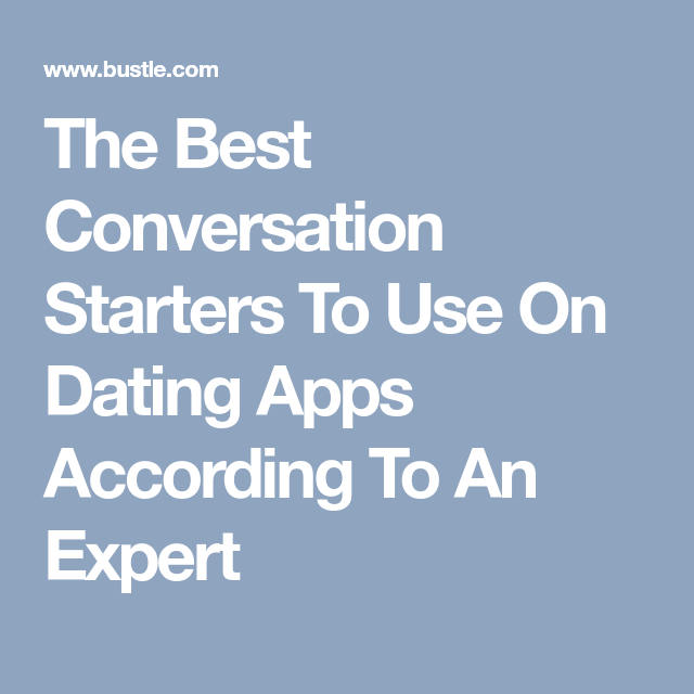 The 12 Best Conversation Starters To Use On Dating Apps In
