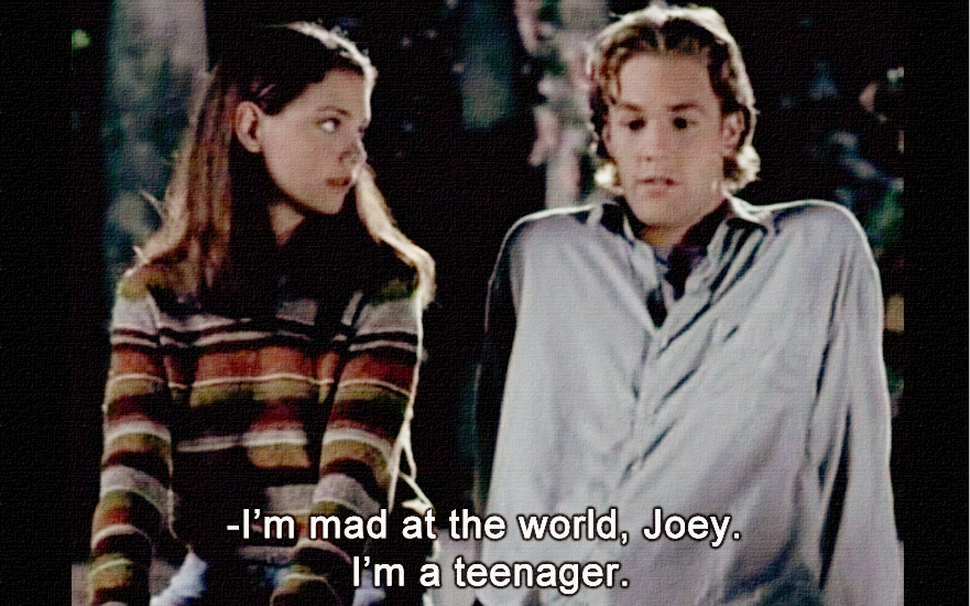 """""""I'm mad at the world, Joey. I'm a teenager."""" — This quote"""