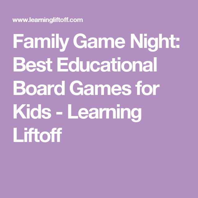 Family Game Night: Best Educational Board Games for Kids - Learning Liftoff