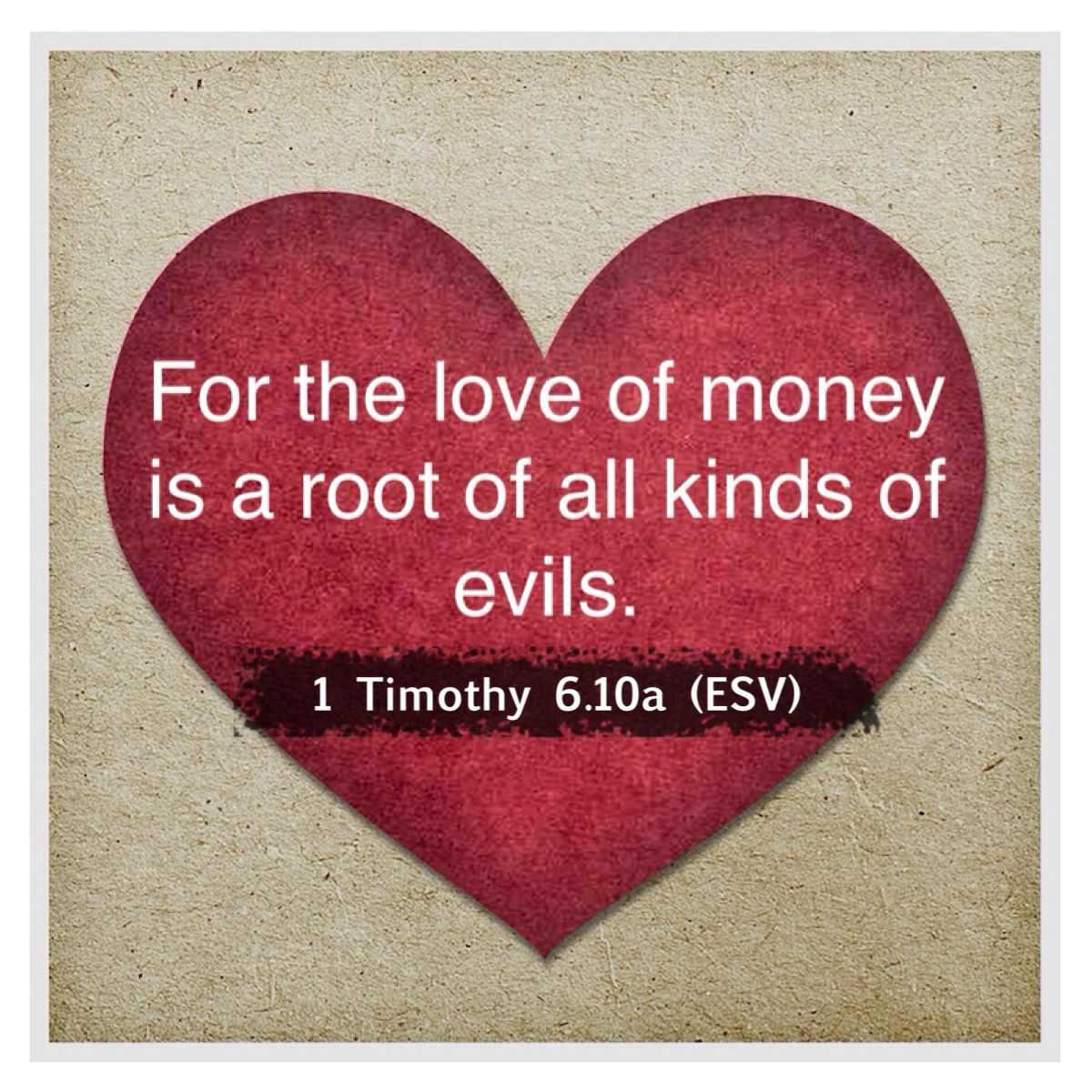 For The Love Of Money Is A Root Of All Kinds Of Evils 1 Timothy 6 10a Esv Evil Quotes God The Father Quote Posters