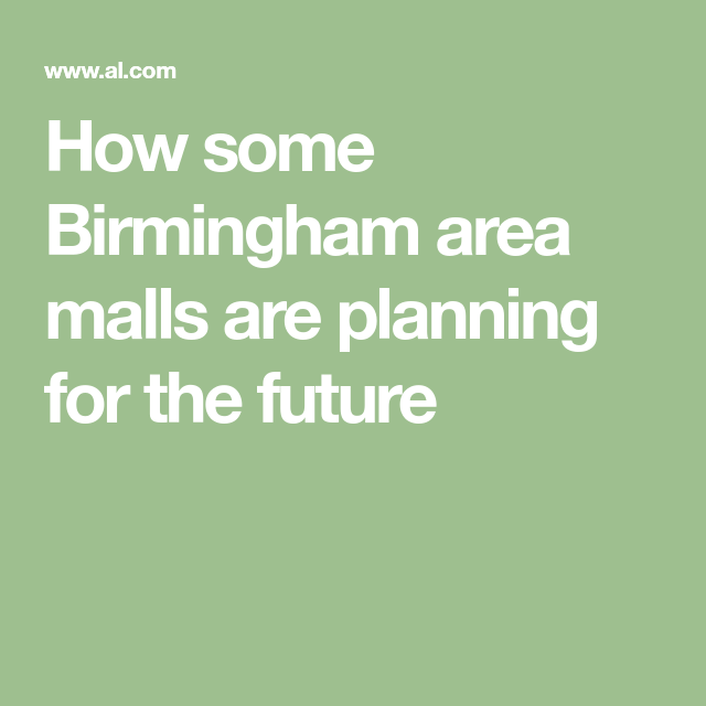The Place At Galleria Birmingham Al: How Some Birmingham Malls Are Planning For The Future