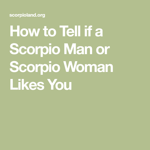 How to know a scorpio man likes you