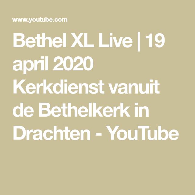 Bethel Xl Live 19 April 2020 Kerkdienst Vanuit De Bethelkerk In Drachten Youtube In 2020 Youtube Live 19 April