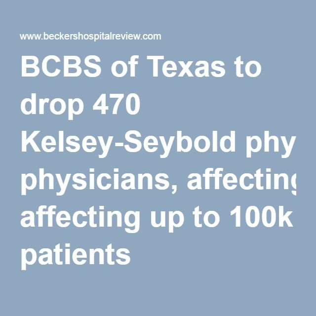Bcbs Of Texas To Drop 470 Kelsey Seybold Physicians Affecting Up