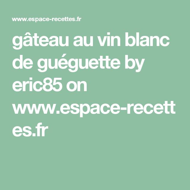 gâteau au vin blanc de guéguette by eric85  on www.espace-recettes.fr