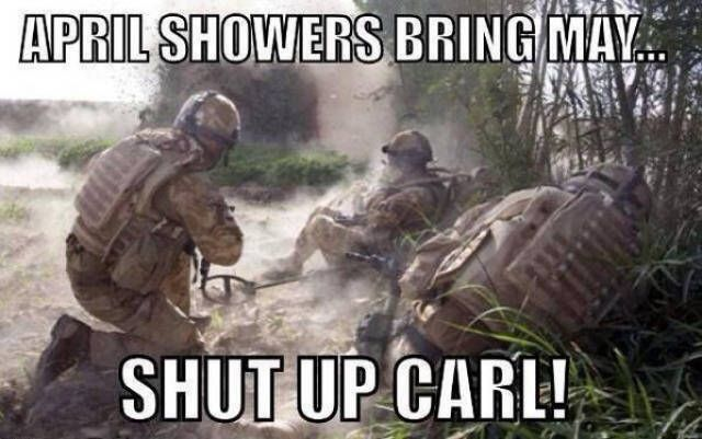 2cbbaede606bb785716dc0afbc1bd74a april showers bring may shut up carl funny army meme image funny