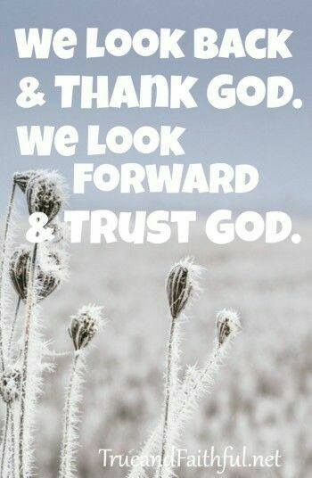 We look back and thank God, we look forward and trust God. | God ...