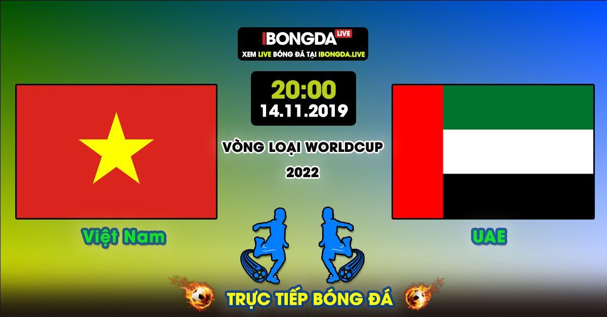 Trực Tiếp Vietnam Vs Uae 20 00 Ngay 14 11 2019 Ibongda Live Bong đa Tran Dầu