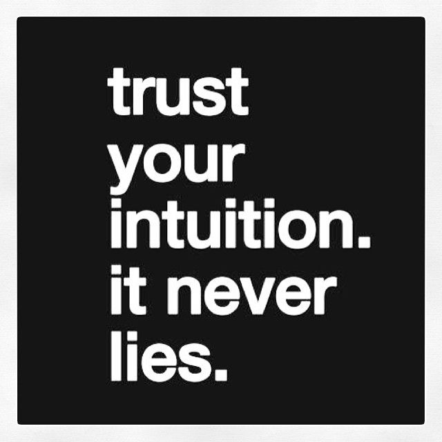 never doubt your intuition