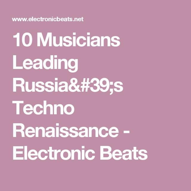 10 Musicians Leading Russia's Techno Renaissance - Electronic Beats