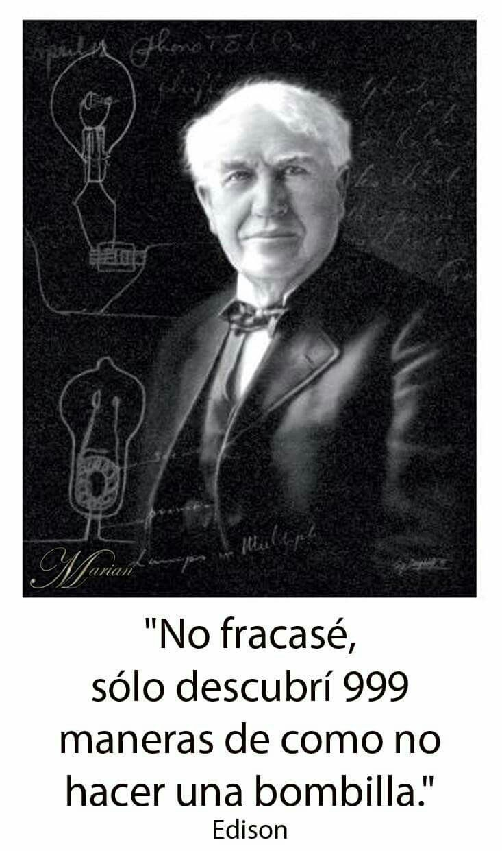No Fracase Solo Descubri 999 Maneras De Como No Hacer Una Bombilla Thomas Alva Edison Respondiendo A Un Thomas Alva Edison Tomas Alva Edison Tomas Edison