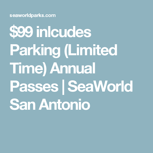 99 Inlcudes Parking Limited Time Annual Passes Seaworld San Antonio Seaworld San Antonio Sea World Annual Pass