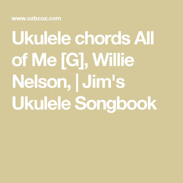 Ukulele Chords All Of Me G Willie Nelson Jims Ukulele