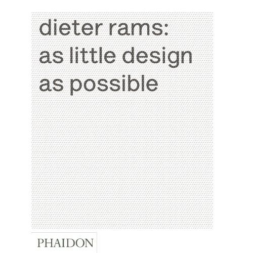 Dieter Rams As Little Design As Possible Sophie Lovell