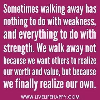 walking away is NOT a sign of weakness.