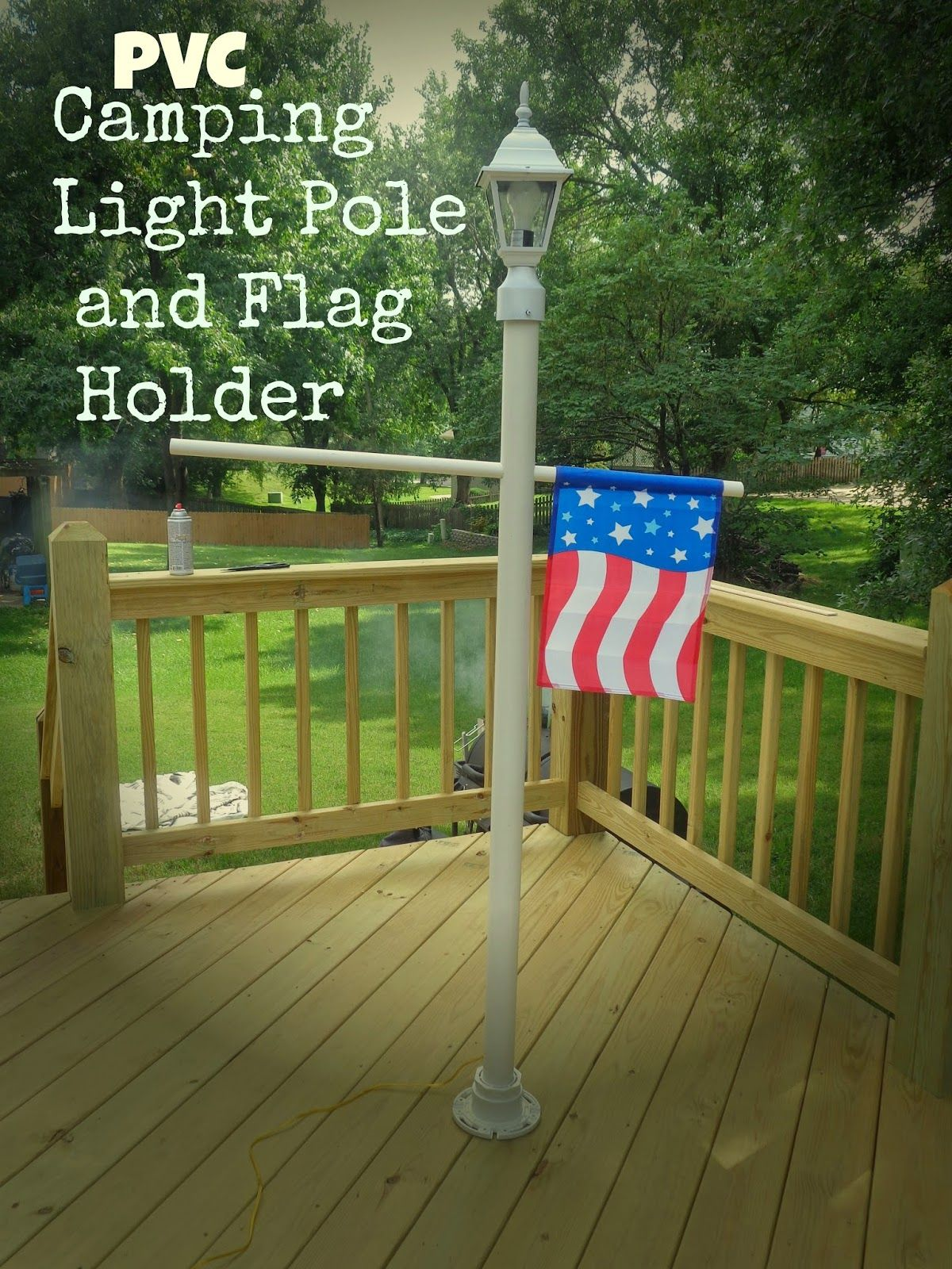It S My Life My Weekend Project A Pvc Camping Light Pole And Flag Holder Camping Lamp Camping Lights Flag Holder