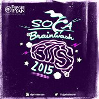Private Ryan Presents Soca Brainwash 2015 by Dj Private Ryan on SoundCloud