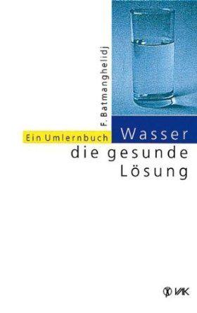 Wasser – die gesunde Lösung: Ein Umlernbuch | Erfolgsebook - Spannend, unterhaltsam und überraschend!