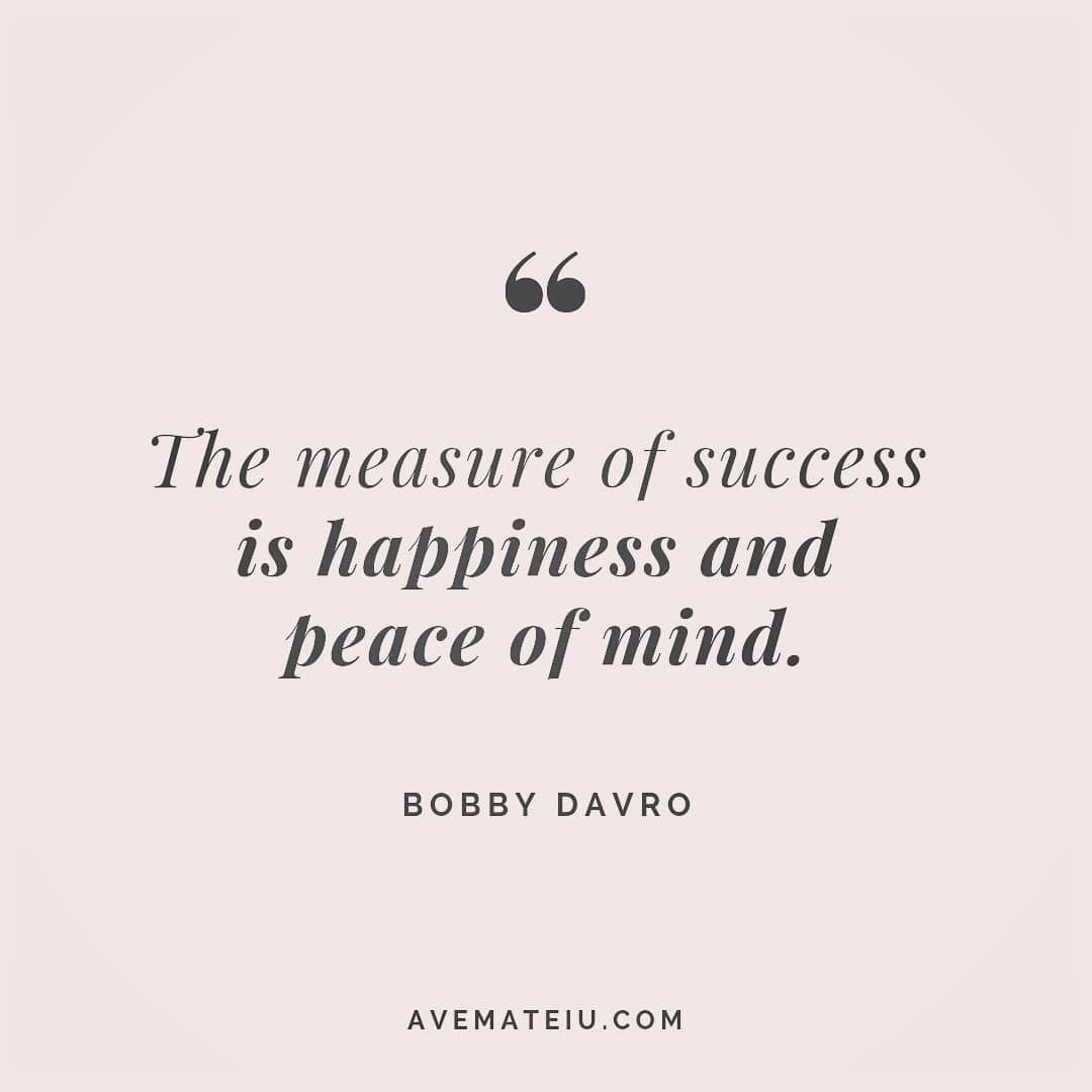 The Measure Of Success Is Happiness And Peace Of The Mind Bobby Davro Quote 55 Quote Quotes Quoteofthed Peace Of Mind Quotes Mindset Quotes Peace Quotes