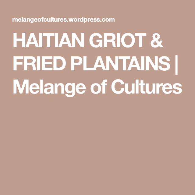 HAITIAN GRIOT & FRIED PLANTAINS | Plantains, Plantains ...