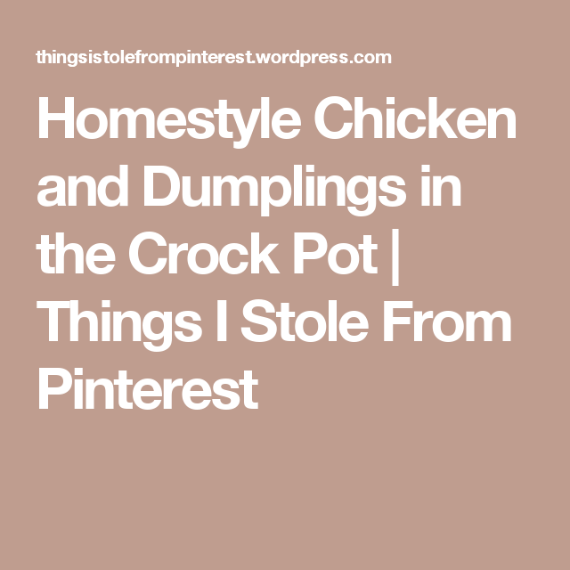 Homestyle Chicken and Dumplings in the Crock Pot | Things I Stole From Pinterest