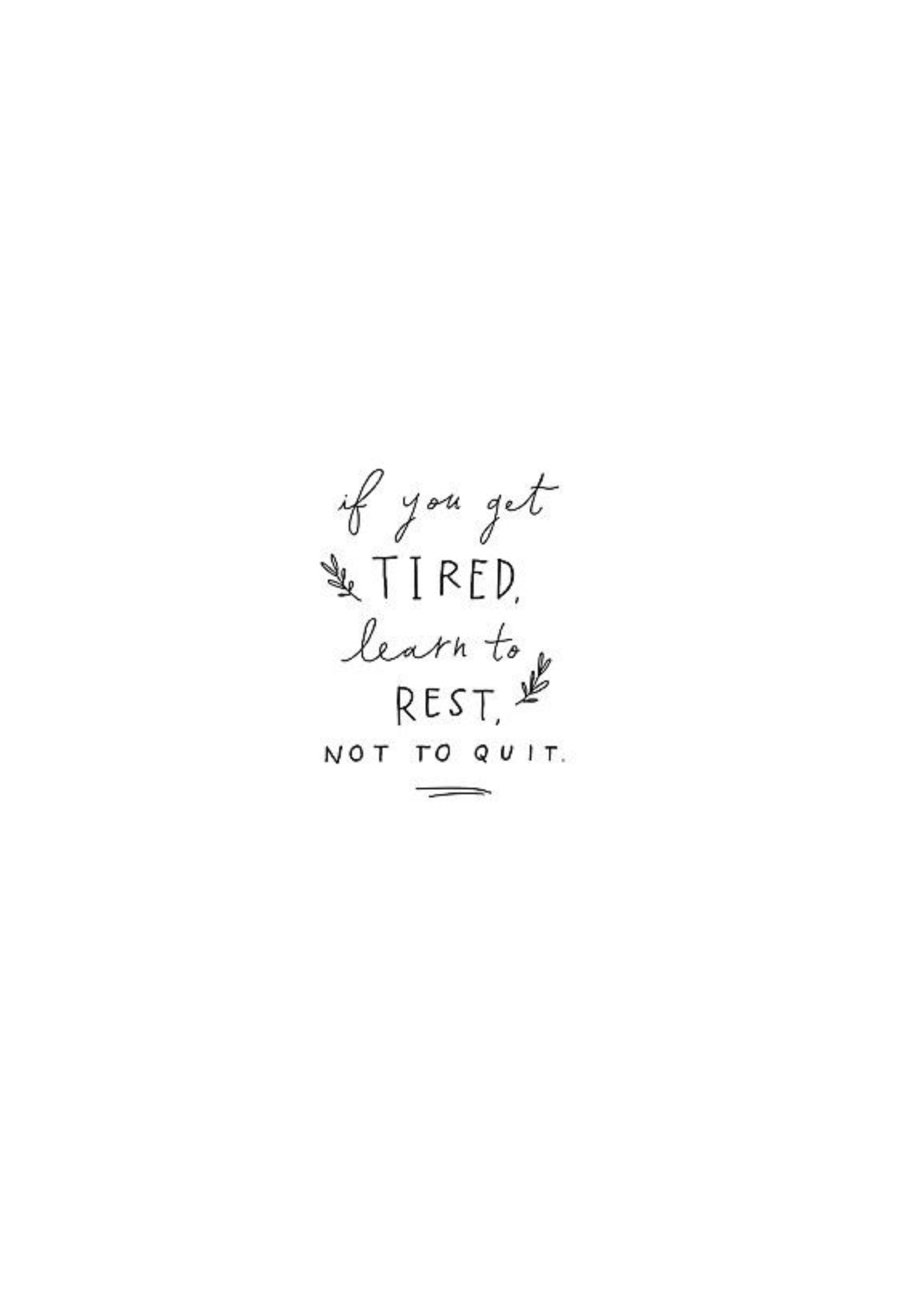 if you get tired learn to rest, not to quit #inspiration #wallpaper