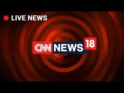 Watch the CNN-News18 Live to know all the latest news. CNN-News18 ...