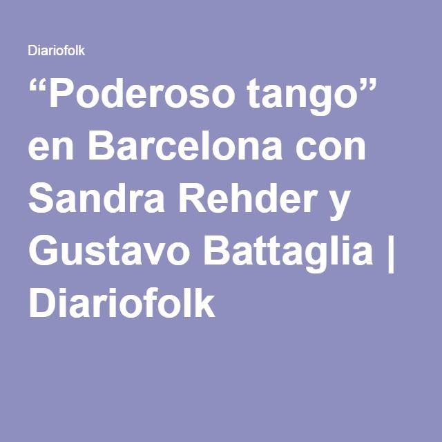 """Poderoso tango"" en Barcelona con Sandra Rehder y Gustavo Battaglia | Diariofolk"