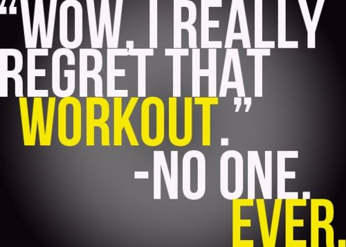 """lol true!! """"Wow, I really regret that workout."""" -No One Ever."""
