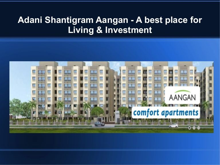 Adani Shantigram Aangan Buy 1bhk For Living Investment By Vipinprop Via Slideshare Investing Best Location Stuff To Buy