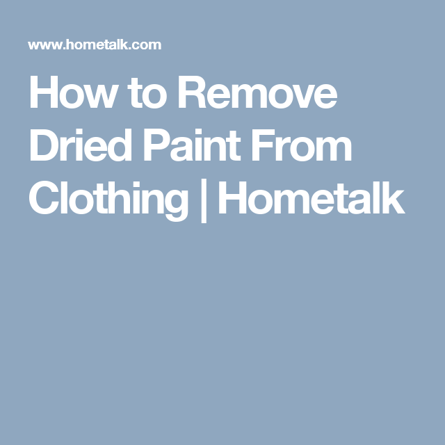 how to remove dried paint from clothing hometalk home