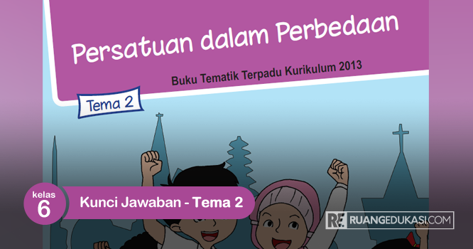 Kunci Jawaban Buku Tematik Kelas 6 Tema 2 Persatuan Dalam Perbedaan Buku Kunci Tema Kelas